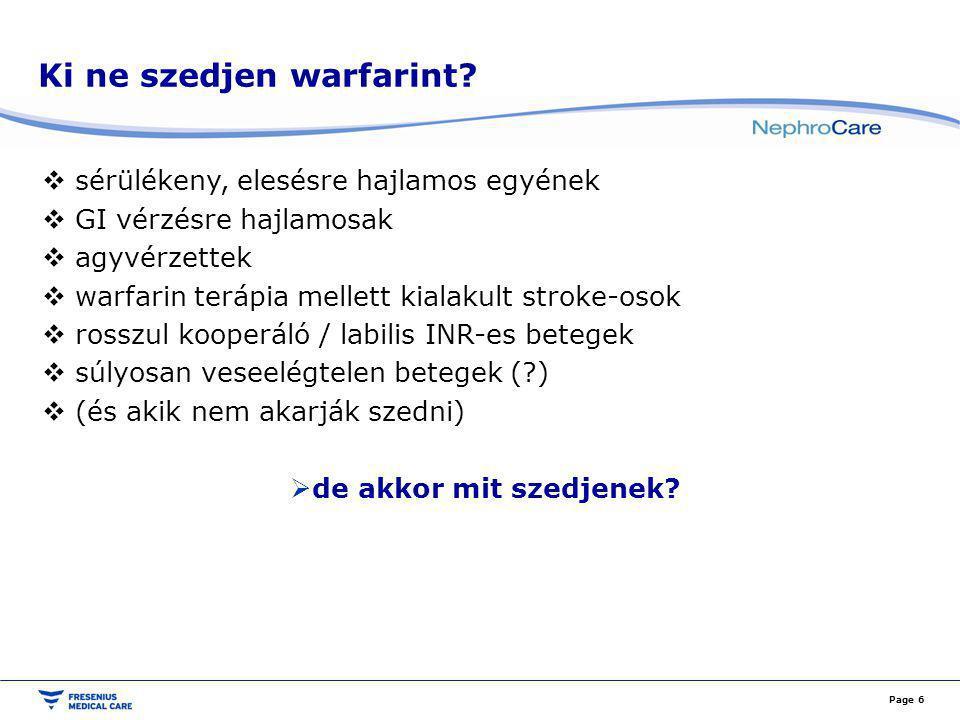 Warfarin alternatívák – INR monitorozást nem igényelnek  Dabigatran ( Pradaxa) – direkt trombin inhibitor  Rivaroxaban (Xarelto) – Faktor-Xa inhibitor  Aszpirin plusz clopidogrel  Aszpirin (a stroke kockázatát 20%-kal csökkenti) Page 7