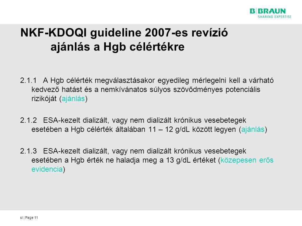 sl | Page11 NKF-KDOQI guideline 2007-es revízió ajánlás a Hgb célértékre 2.1.1 A Hgb célérték megválasztásakor egyedileg mérlegelni kell a várható ked