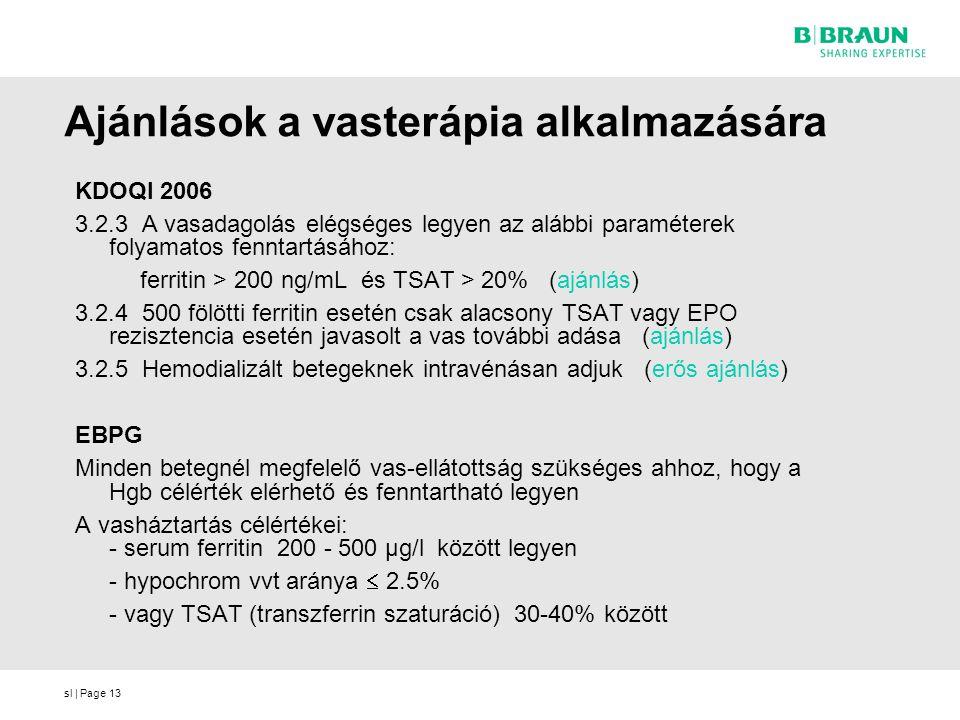 sl | Page13 Ajánlások a vasterápia alkalmazására KDOQI 2006 3.2.3 A vasadagolás elégséges legyen az alábbi paraméterek folyamatos fenntartásához: ferr