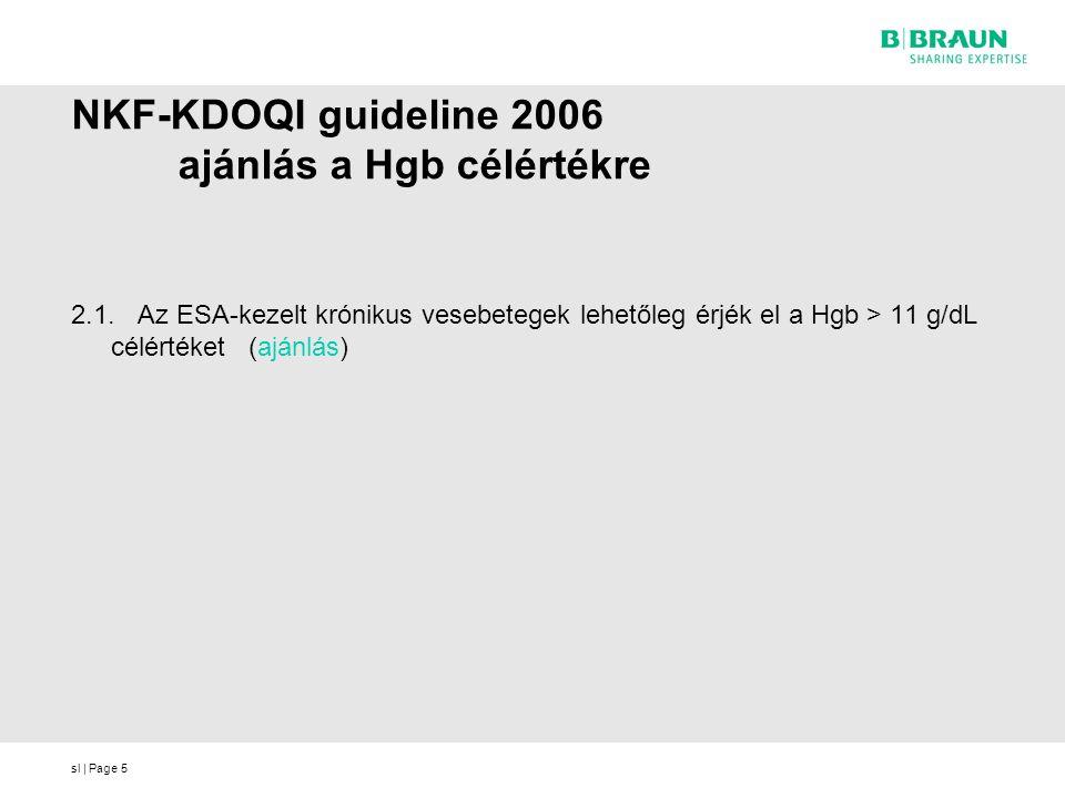 sl | Page5 NKF-KDOQI guideline 2006 ajánlás a Hgb célértékre 2.1. Az ESA-kezelt krónikus vesebetegek lehetőleg érjék el a Hgb > 11 g/dL célértéket (aj