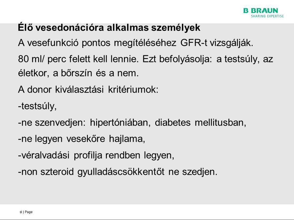 Élő vesedonációra alkalmas személyek A vesefunkció pontos megítéléséhez GFR-t vizsgálják. 80 ml/ perc felett kell lennie. Ezt befolyásolja: a testsúly