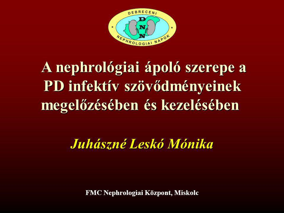 A nephrológiai ápoló szerepe a A nephrológiai ápoló szerepe a PD infektív szövődményeinek megelőzésében és kezelésében FMC Nephrologiai Központ, Misko