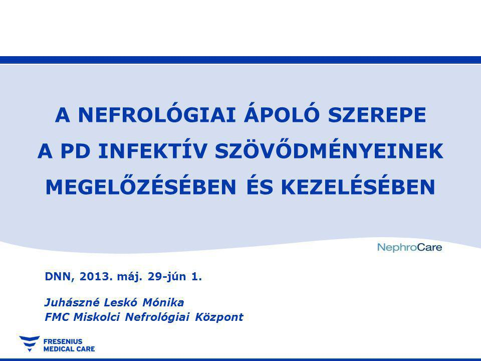 Infektív szövődmények Kimenetel:- meggyógyul - változások a peritoneum funkcióban - peritoneum felületének csökkenése - hasűri katéter elvesztése A nefrológiai szakápoló szerepe a PD infektív szövődményeinek megelőzésében és kezelésében, DNN 2013.05.29-06.01.