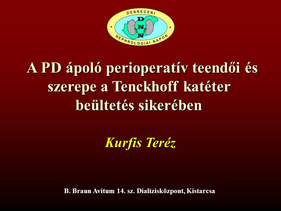 A PD ápoló perioperatív teendői és A PD ápoló perioperatív teendői és szerepe a Tenckhoff katéter beültetés sikerében B. Braun Avitum 14. sz. Dialízis