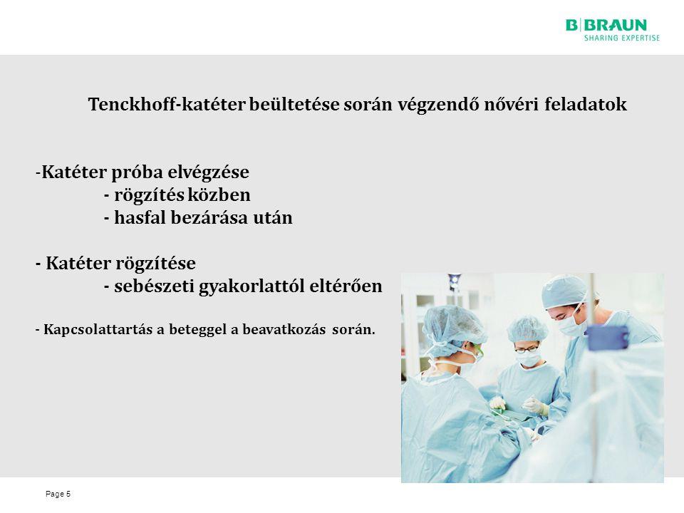 Page5 Tenckhoff-katéter beültetése során végzendő nővéri feladatok -Katéter próba elvégzése - rögzítés közben - hasfal bezárása után - Katéter rögzíté