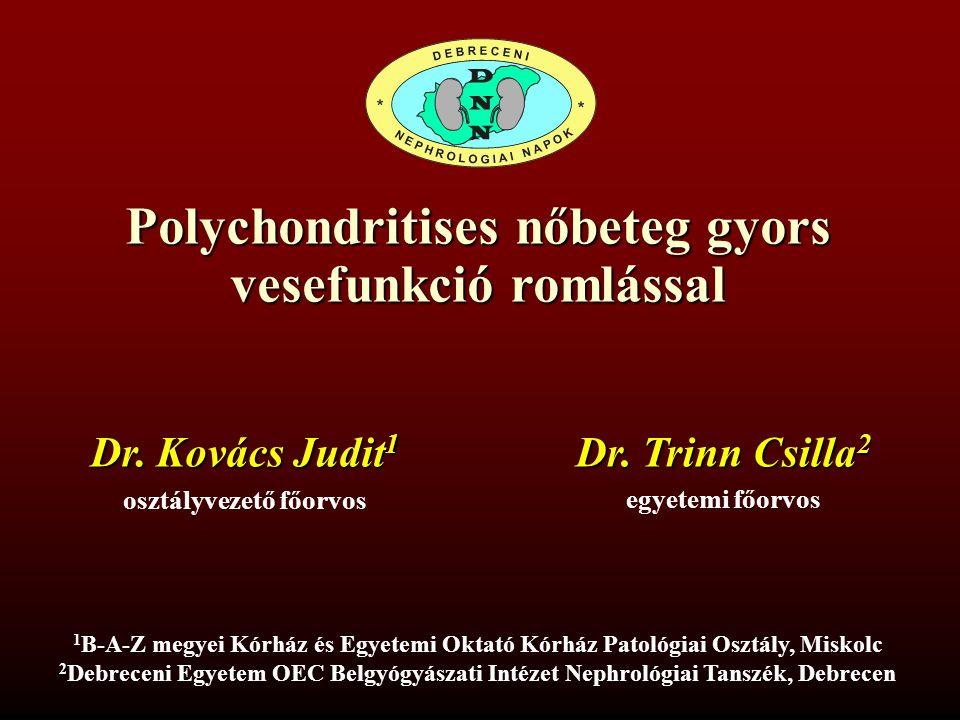 Polychondritises nőbeteg gyors vesefunkció romlással Dr. Trinn Csilla 2 egyetemi főorvos 1 B-A-Z megyei Kórház és Egyetemi Oktató Kórház Patológiai Os