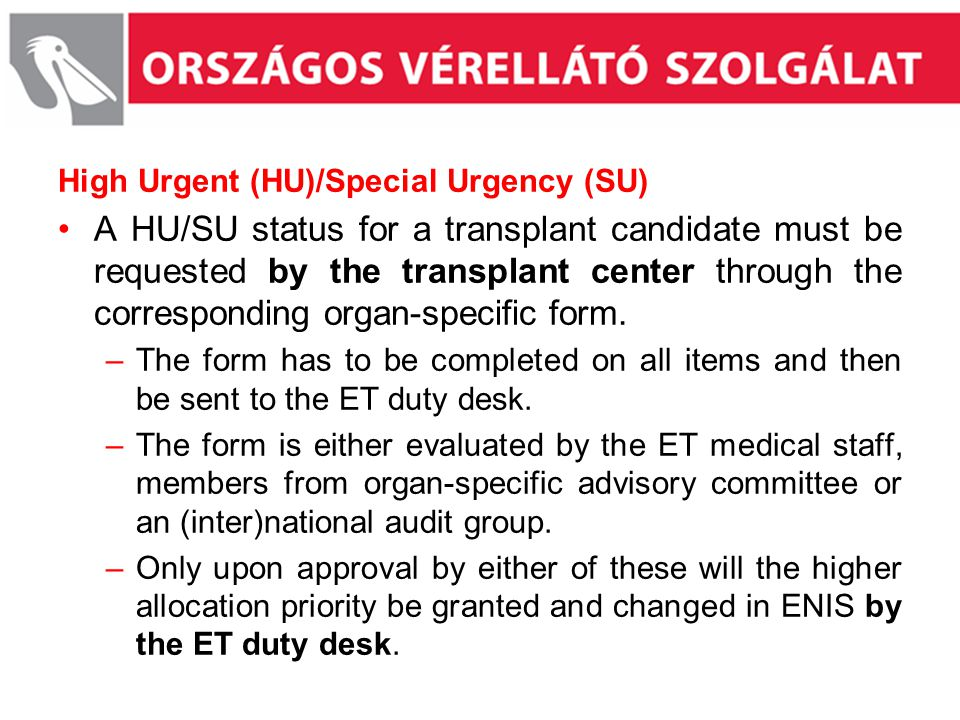 High Urgent (HU)/Special Urgency (SU) A HU/SU status for a transplant candidate must be requested by the transplant center through the corresponding o