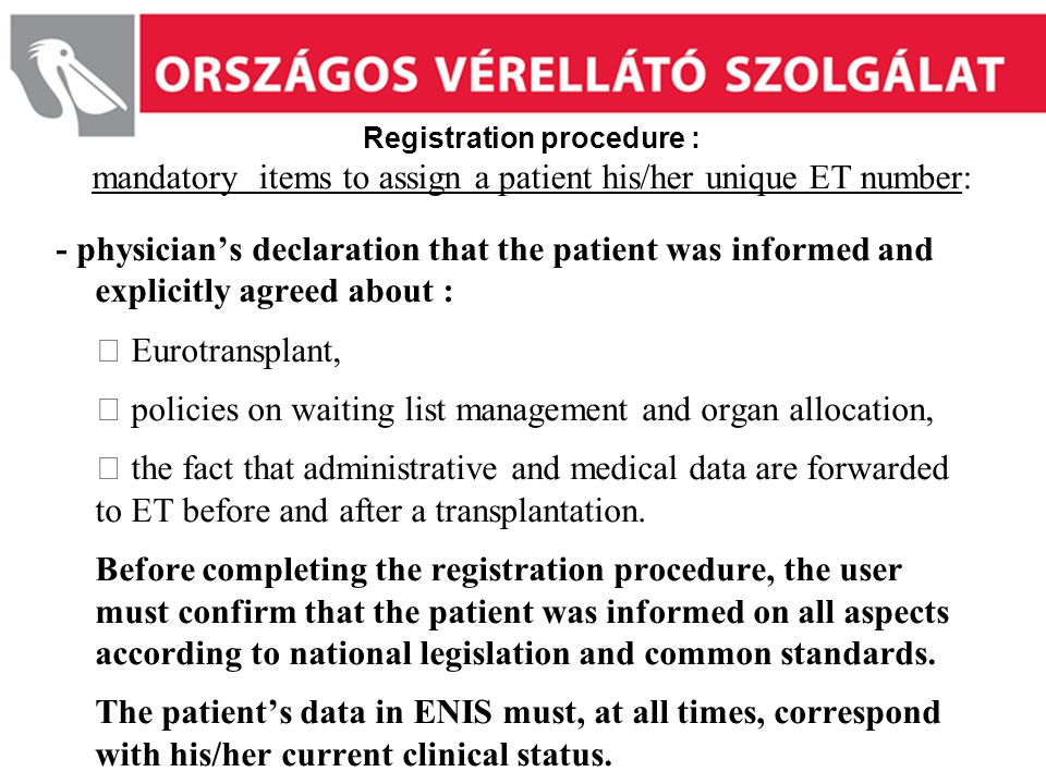 Registration procedure : mandatory items to assign a patient his/her unique ET number: - physician's declaration that the patient was informed and exp
