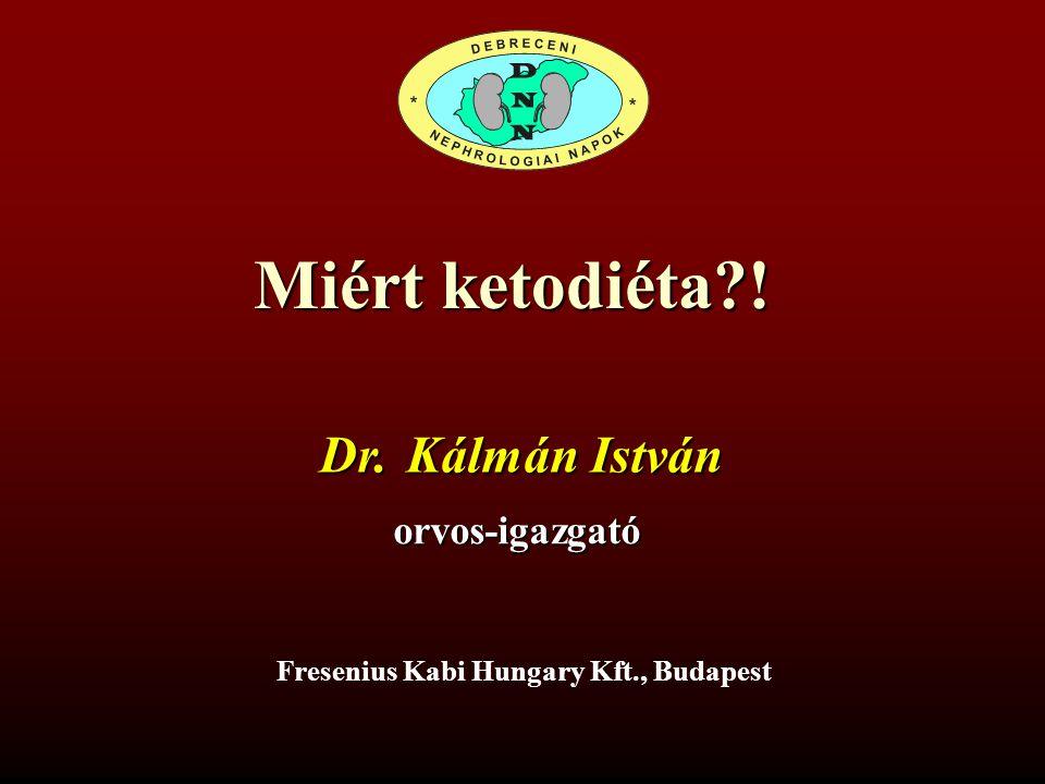 Miért ketodiéta?! Dr. Kálmán István orvos-igazgató Fresenius Kabi Hungary Kft., Budapest