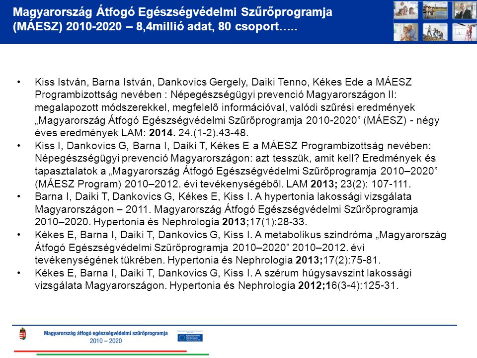 Magyarország Átfogó Egészségvédelmi Szűrőprogramja (MÁESZ) 2010-2020 – 8,4millió adat, 80 csoport….. Kiss István, Barna István, Dankovics Gergely, Dai