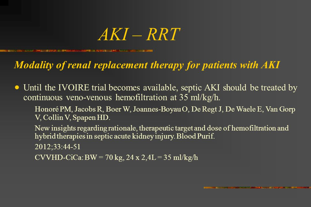 AKI – RRT Modality of renal replacement therapy for patients with AKI  Until the IVOIRE trial becomes available, septic AKI should be treated by cont