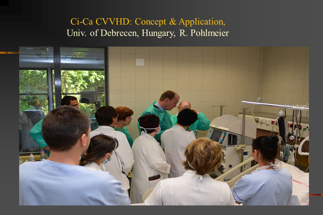 Ci-Ca CVVHD: Concept & Application, Univ. of Debrecen, Hungary, R. Pohlmeier