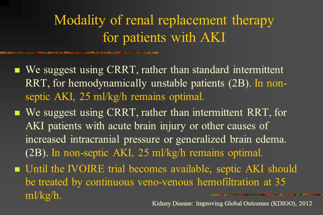 Modality of renal replacement therapy for patients with AKI We suggest using CRRT, rather than standard intermittent RRT, for hemodynamically unstable
