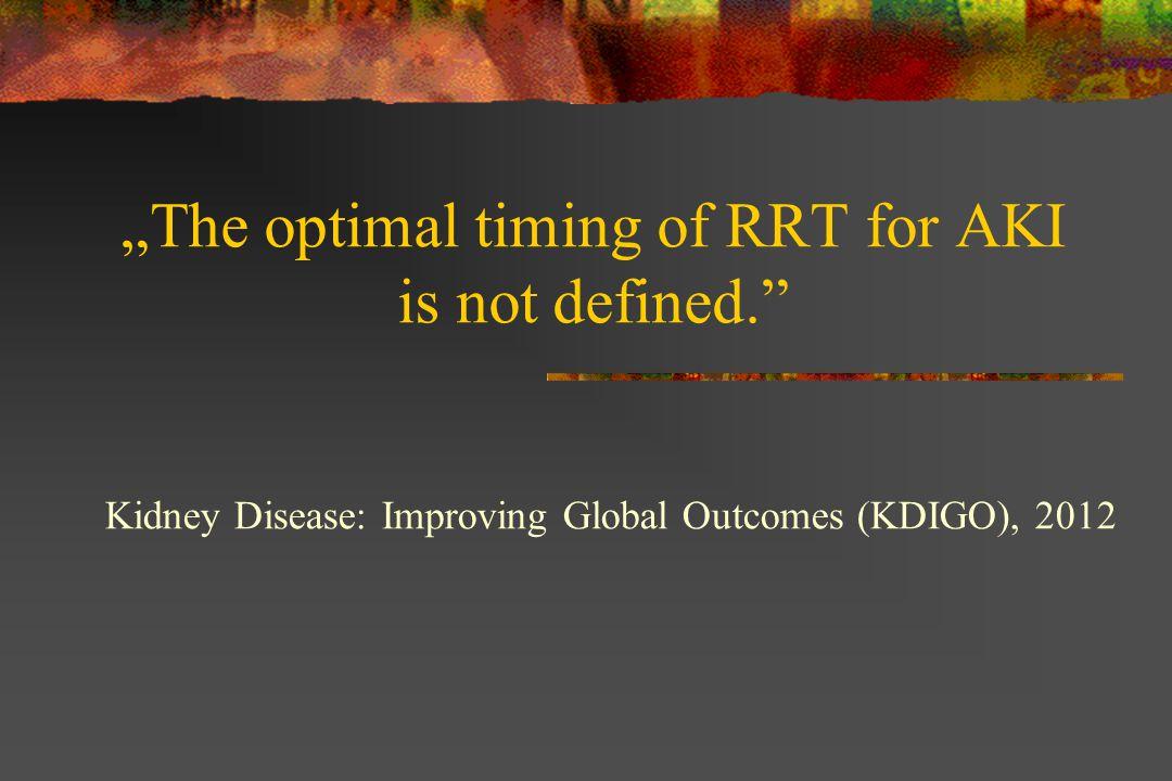 Initiate RRT emergently when Life-threatening changes in fluid electrolyte acid-base balance uremic complications: pericarditis, pleuritis, encephalopathy, coagulopathy The optimal timing of dialysis for AKI = Indications for RRT Kidney Disease: Improving Global Outcomes (KDIGO), 2012, MANET