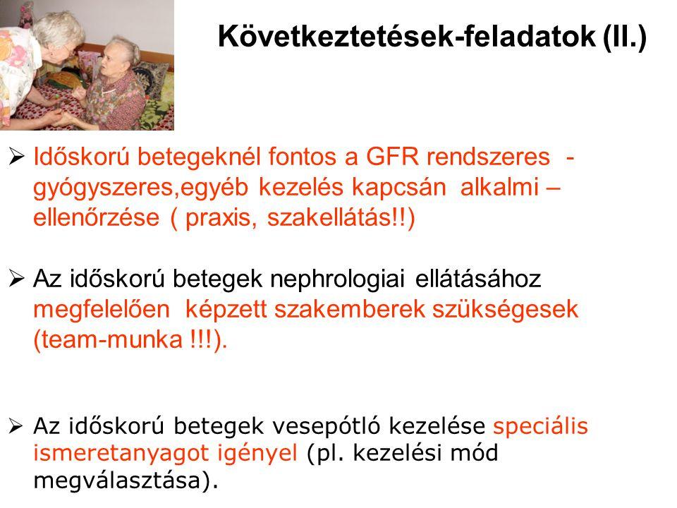  Időskorú betegeknél fontos a GFR rendszeres - gyógyszeres,egyéb kezelés kapcsán alkalmi – ellenőrzése ( praxis, szakellátás!!)  Az időskorú betegek