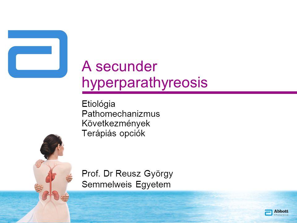 A secunder hyperparathyreosis Etiológia Pathomechanizmus Következmények Terápiás opciók Prof. Dr Reusz György Semmelweis Egyetem