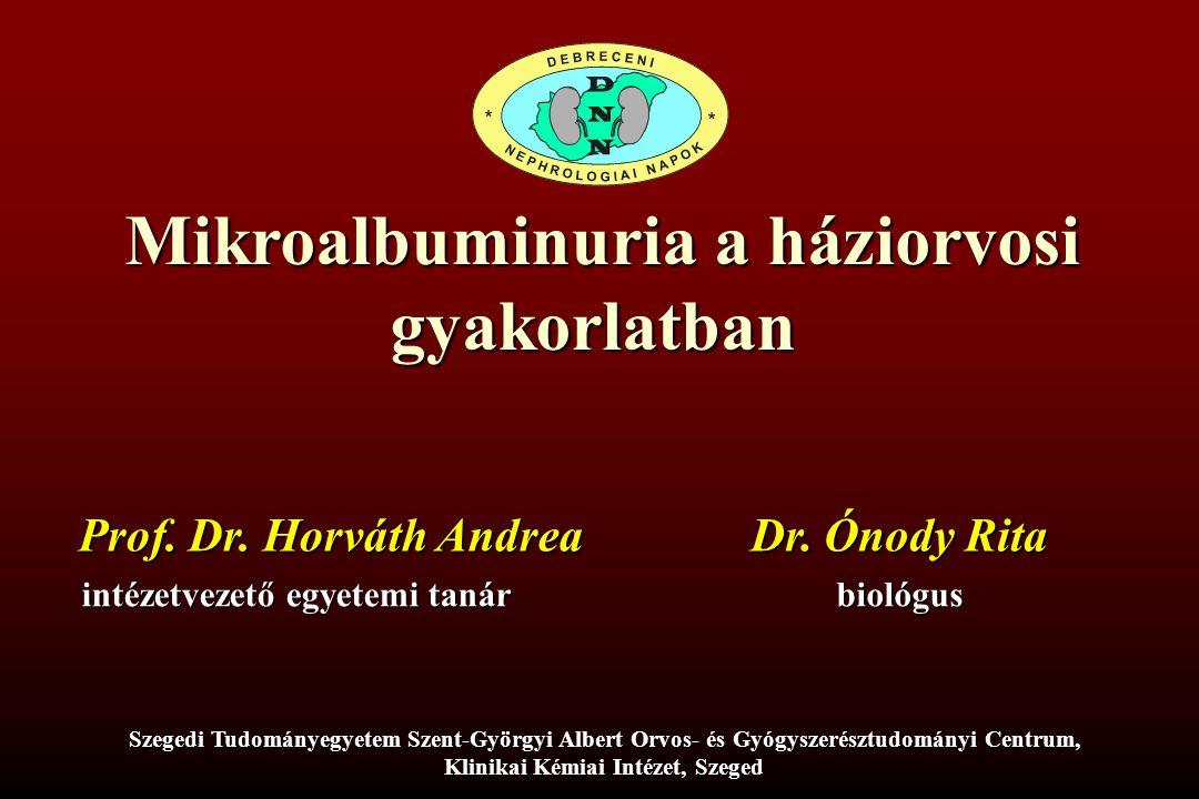 Mikroalbuminuria a háziorvosi gyakorlatban Dr. Ónody Rita biológus Szegedi Tudományegyetem Szent-Györgyi Albert Orvos- és Gyógyszerésztudományi Centru