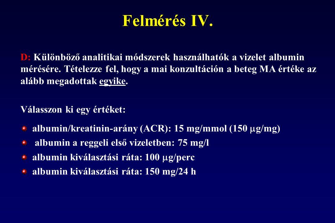 Felmérés IV. D: Különböző analitikai módszerek használhatók a vizelet albumin mérésére. Tételezze fel, hogy a mai konzultáción a beteg MA értéke az al