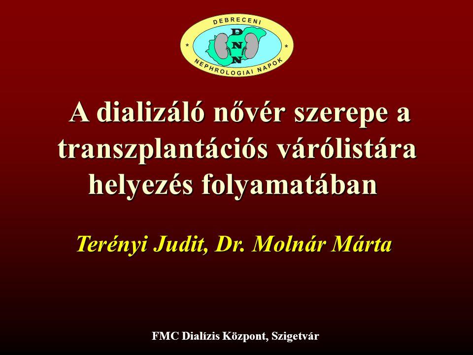 A dializáló nővér szerepe a A dializáló nővér szerepe a transzplantációs várólistára helyezés folyamatában FMC Dialízis Központ, Szigetvár Terényi Judit, Dr.