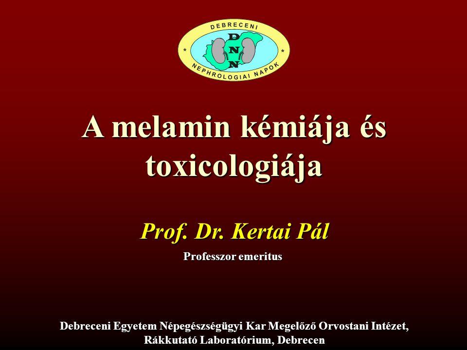 A melamin kémiája és toxicologiája Prof. Dr. Kertai Pál Professzor emeritus Debreceni Egyetem Népegészségügyi Kar Megelőző Orvostani Intézet, Rákkutat