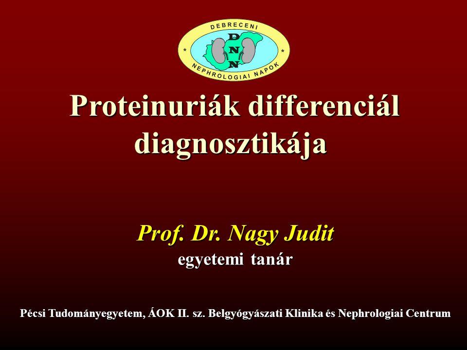 Proteinuriák differenciál diagnosztikája Pécsi Tudományegyetem, ÁOK II. sz. Belgyógyászati Klinika és Nephrologiai Centrum Prof. Dr. Nagy Judit egyete