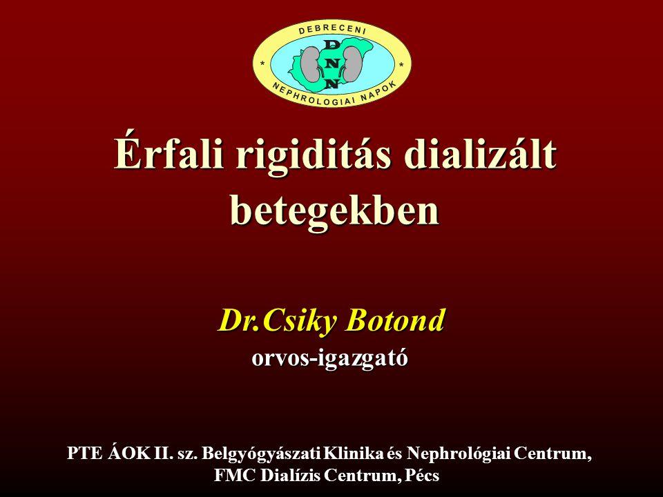 Érfali rigiditás dializált betegekben Dr.Csiky Botond orvos-igazgató PTE ÁOK II.