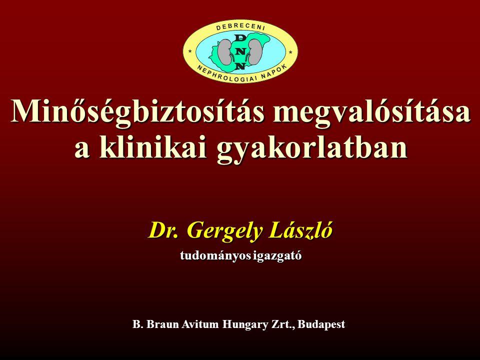 Minőségbiztosítás megvalósítása a klinikai gyakorlatban Dr. Gergely László tudományos igazgató B. Braun Avitum Hungary Zrt., Budapest