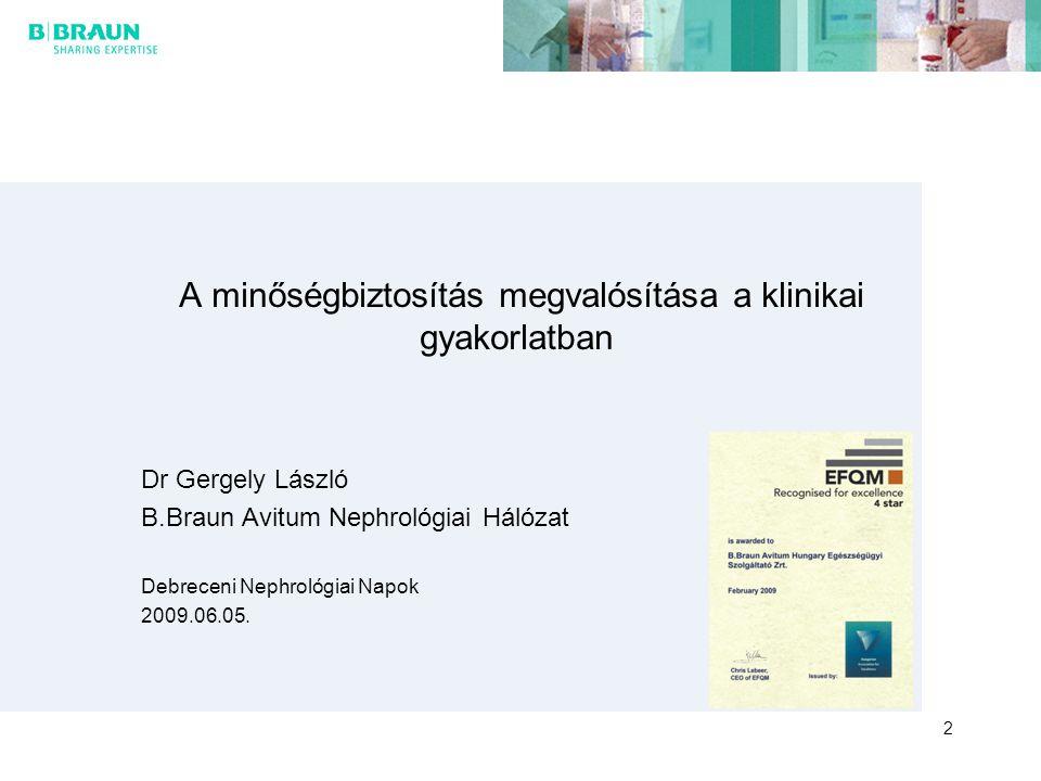 A minőségbiztosítás megvalósítása a klinikai gyakorlatban Dr Gergely László B.Braun Avitum Nephrológiai Hálózat Debreceni Nephrológiai Napok 2009.06.0