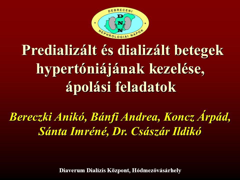 Predializált és dializált betegek hipertóniájának kezelése: ápolási feladatok és eredmények Bereczki Anikó, Bánfi Andrea, Koncz Árpád, Sánta Imréné, Dr.
