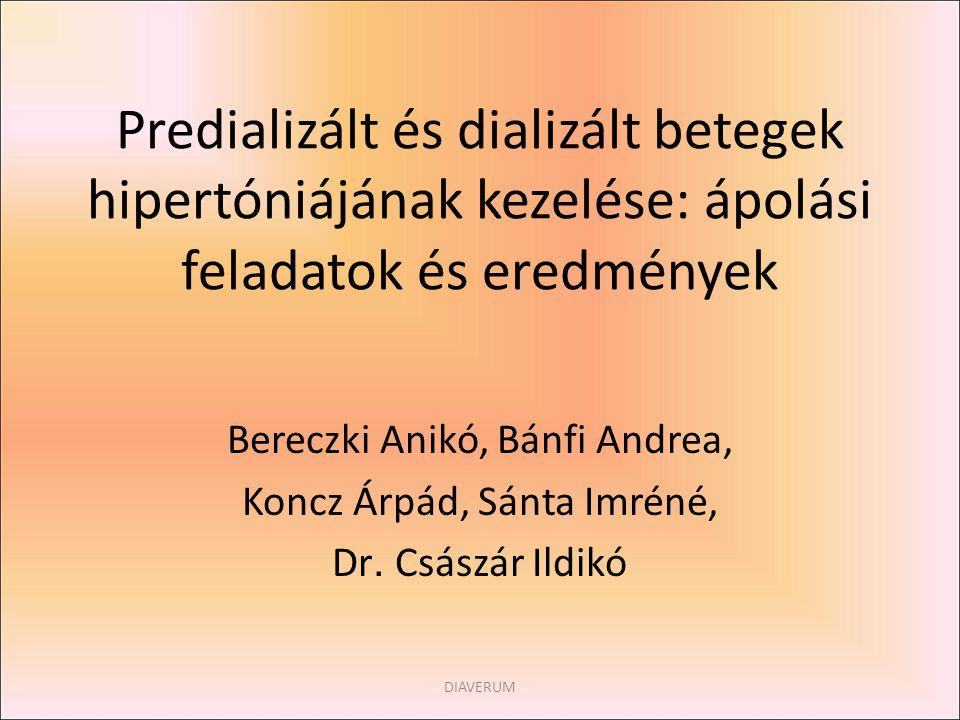 Predializált és dializált betegek hipertóniájának kezelése: ápolási feladatok és eredmények Bereczki Anikó, Bánfi Andrea, Koncz Árpád, Sánta Imréné, D