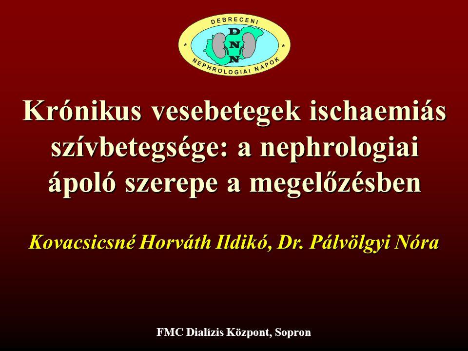 Krónikus vesebetegek ischaemiás szívbetegsége: a nephrologiai ápoló szerepe a megelőzésben FMC Dialízis Központ, Sopron Kovacsicsné Horváth Ildikó, Dr