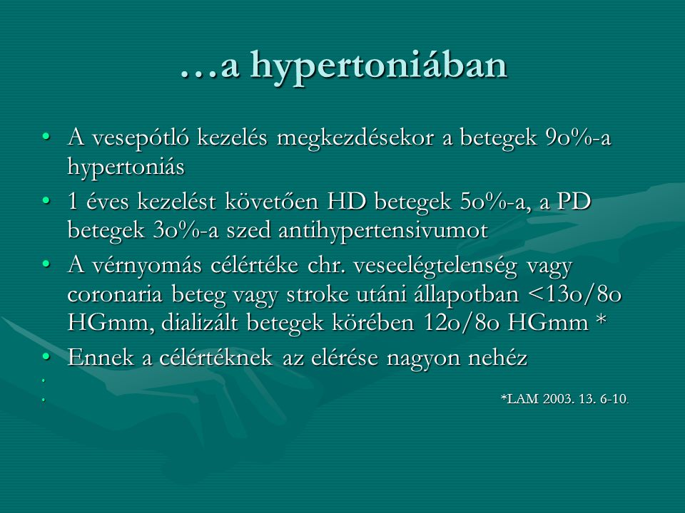 …a hypertoniában A vesepótló kezelés megkezdésekor a betegek 9o%-a hypertoniásA vesepótló kezelés megkezdésekor a betegek 9o%-a hypertoniás 1 éves kezelést követően HD betegek 5o%-a, a PD betegek 3o%-a szed antihypertensivumot1 éves kezelést követően HD betegek 5o%-a, a PD betegek 3o%-a szed antihypertensivumot A vérnyomás célértéke chr.
