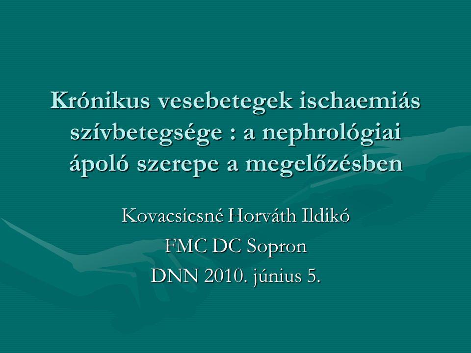 Krónikus vesebetegek ischaemiás szívbetegsége : a nephrológiai ápoló szerepe a megelőzésben Kovacsicsné Horváth Ildikó FMC DC Sopron DNN 2010. június