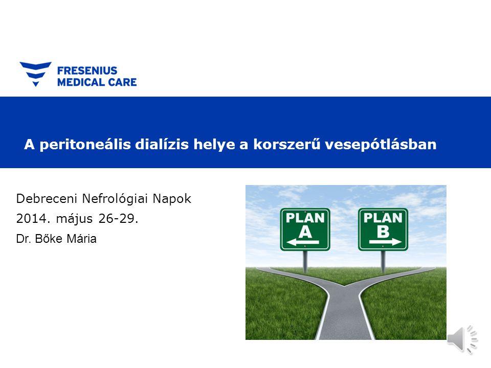 A peritoneális dialízis helye a korszerű vesepótlásban Debreceni Nefrológiai Napok 2014.