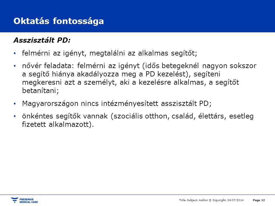 Oktatás fontossága Asszisztált PD: felmérni az igényt, megtalálni az alkalmas segítőt; nővér feladata: felmérni az igényt (idős betegeknél nagyon sokszor a segítő hiánya akadályozza meg a PD kezelést), segíteni megkeresni azt a személyt, aki a kezelésre alkalmas, a segítőt betanítani; Magyarországon nincs intézményesített asszisztált PD; önkéntes segítők vannak (szociális otthon, család, élettárs, esetleg fizetett alkalmazott).