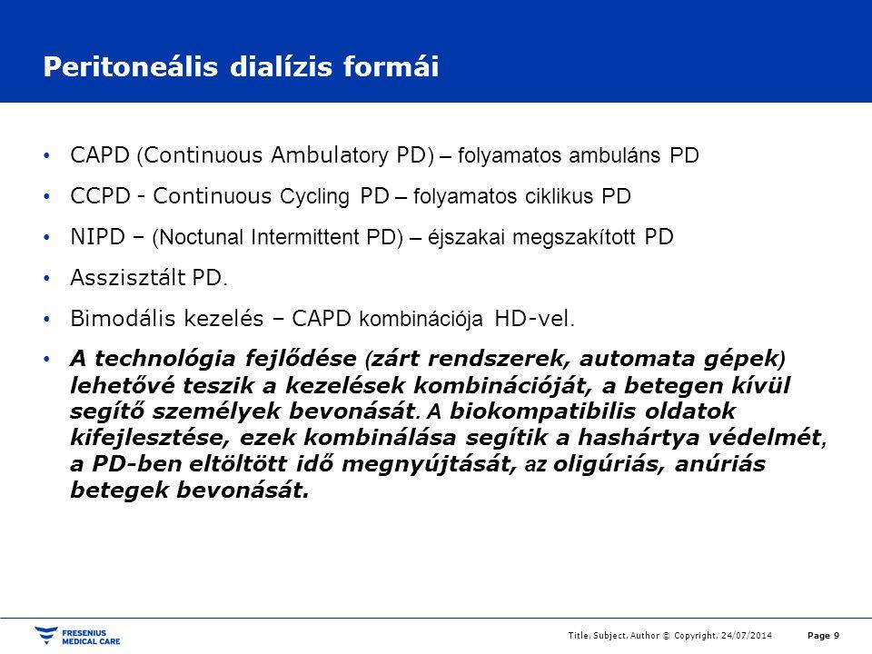 Peritoneális dialízis formái CAPD ( Contin uo us Ambula tory PD ) – folyamatos ambuláns PD CCPD - Contin uo us Cycling PD – folyamatos ciklikus PD NIPD – (Noctunal Intermittent PD) – éjszakai megszakított PD Asszisztált PD.