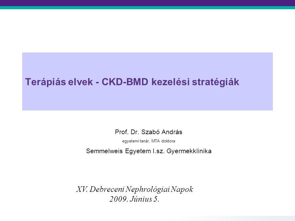 Terápiás elvek - CKD-BMD kezelési stratégiák Prof. Dr. Szabó András egyetemi tanár, MTA doktora Semmelweis Egyetem I.sz. Gyermekklinika XV. Debreceni
