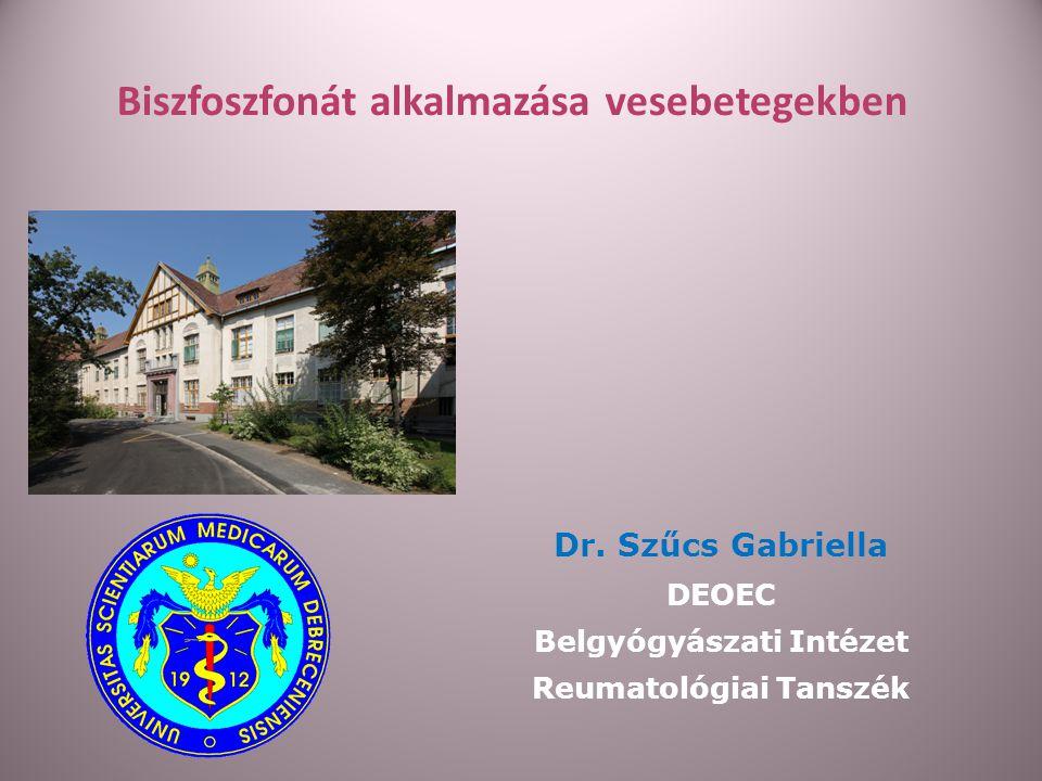 Biszfoszfonát alkalmazása vesebetegekben Dr. Szűcs Gabriella DEOEC Belgyógyászati Intézet Reumatológiai Tanszék