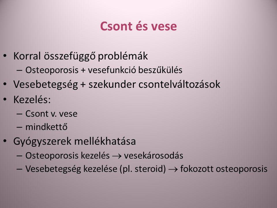 Csont és vese Korral összefüggő problémák – Osteoporosis + vesefunkció beszűkülés Vesebetegség + szekunder csontelváltozások Kezelés: – Csont v. vese