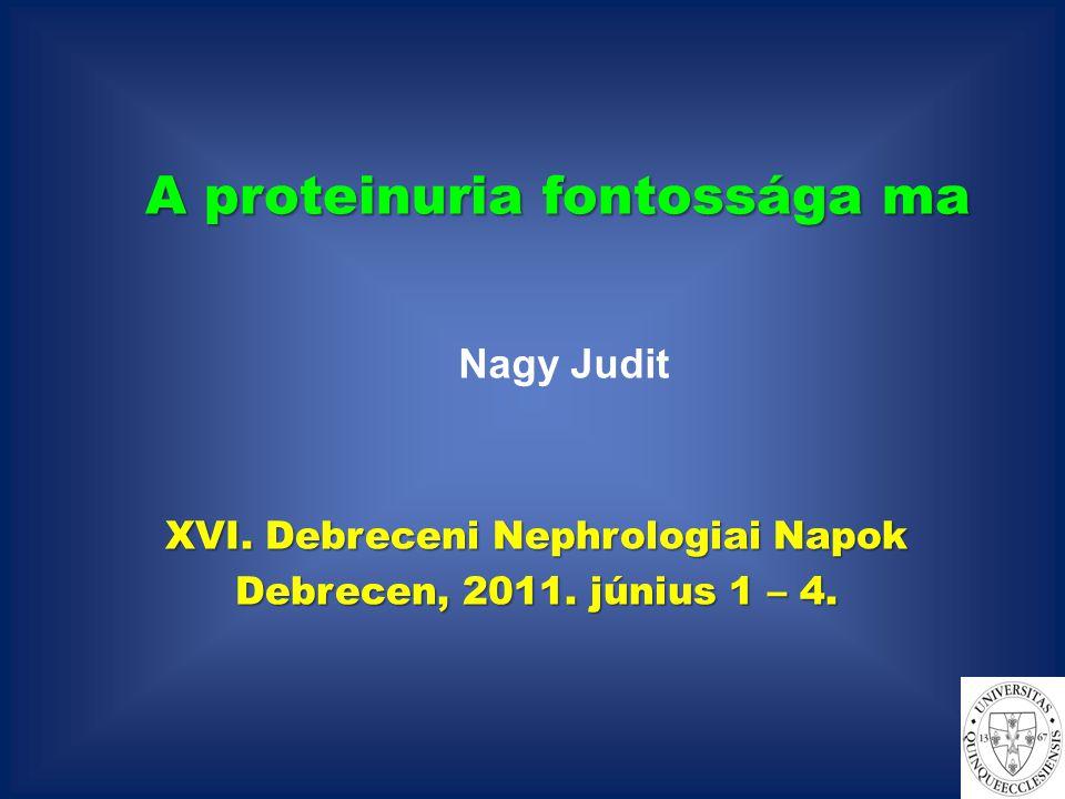 A proteinuria fontossága ma XVI. Debreceni Nephrologiai Napok Debrecen, 2011.