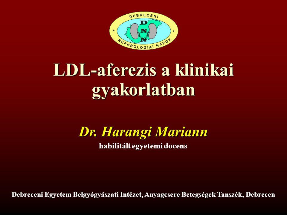 LDL-aferezis a klinikai gyakorlatban Dr. Harangi Mariann habilitált egyetemi docens Debreceni Egyetem Belgyógyászati Intézet, Anyagcsere Betegségek Ta