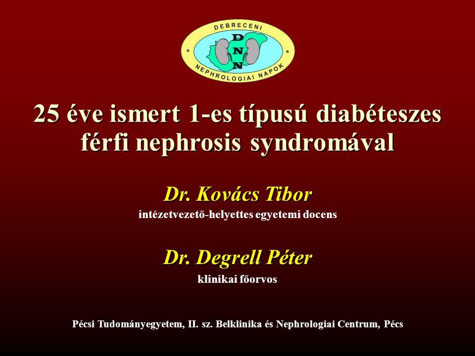 25 éve ismert 1-es típusú diabéteszes férfi nephrosis syndromával, Pécs Pécsi Tudományegyetem, II. sz. Belklinika és Nephrologiai Centrum, Pécs Dr. Ko