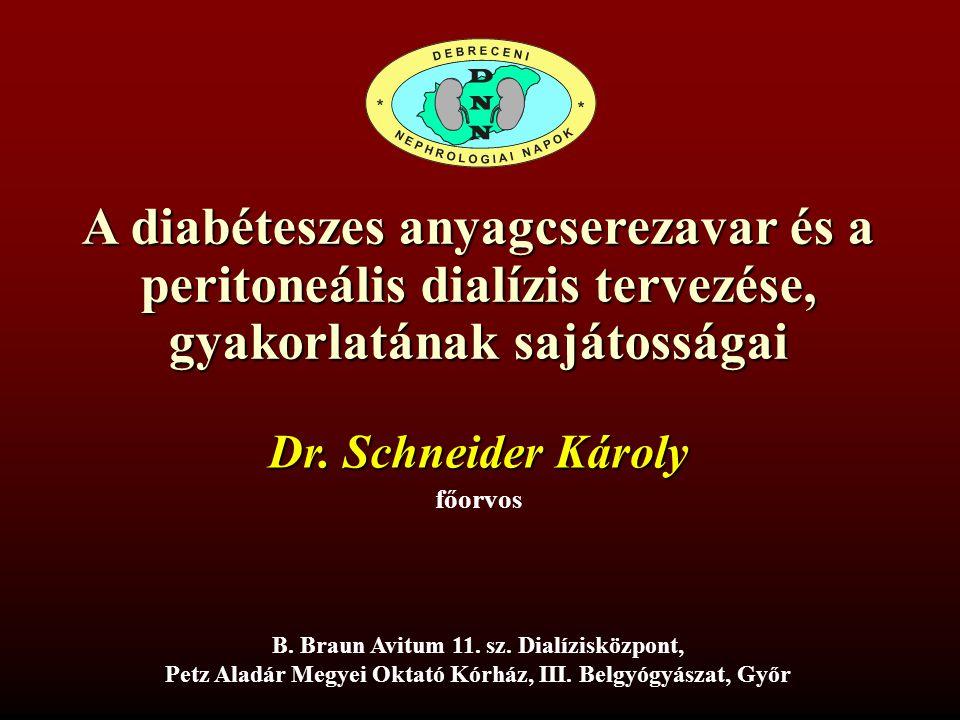 A diabéteszes anyagcserezavar és a peritoneális dialízis tervezése, gyakorlatának sajátosságai Dr. Schneider Károly főorvos B. Braun Avitum 11. sz. Di