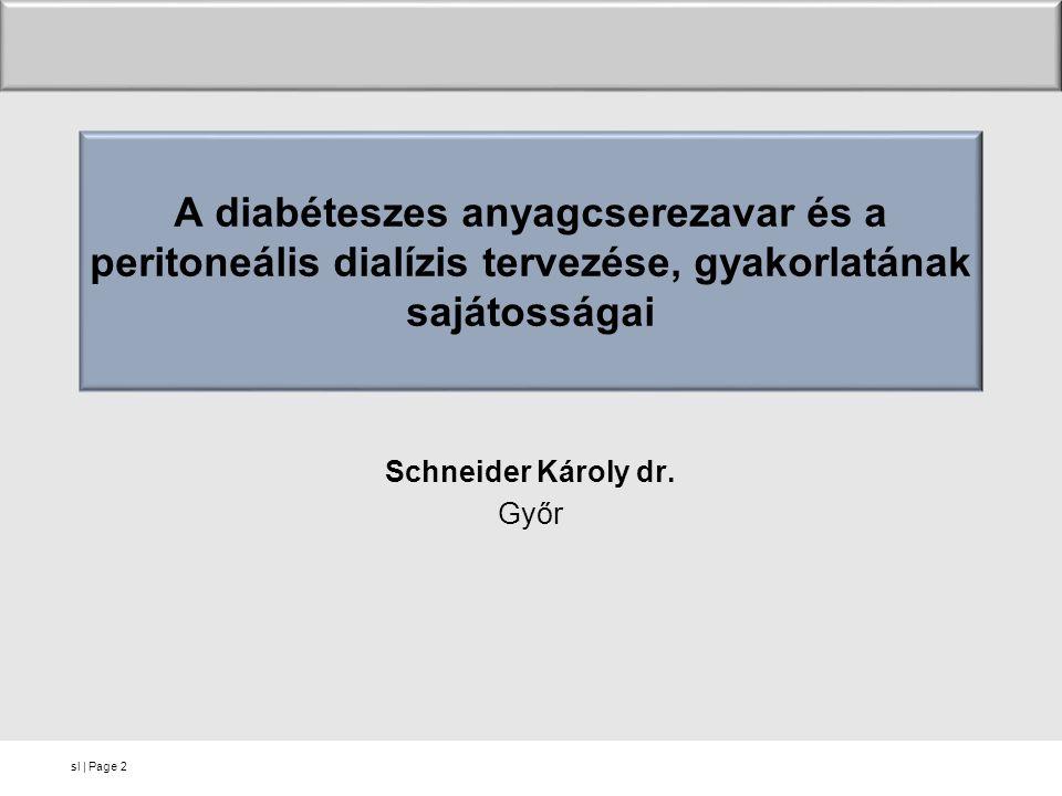 sl   Page A diabéteszes anyagcserezavar és a peritoneális dialízis tervezése, gyakorlatának sajátosságai Schneider Károly dr. Győr 2