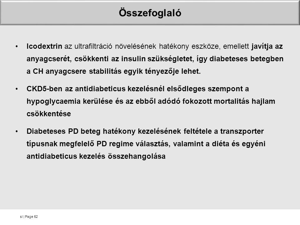 sl | Page Icodextrin az ultrafiltráció növelésének hatékony eszköze, emellett javítja az anyagcserét, csökkenti az insulin szükségletet, így diabeteses betegben a CH anyagcsere stabilitás egyik tényezője lehet.