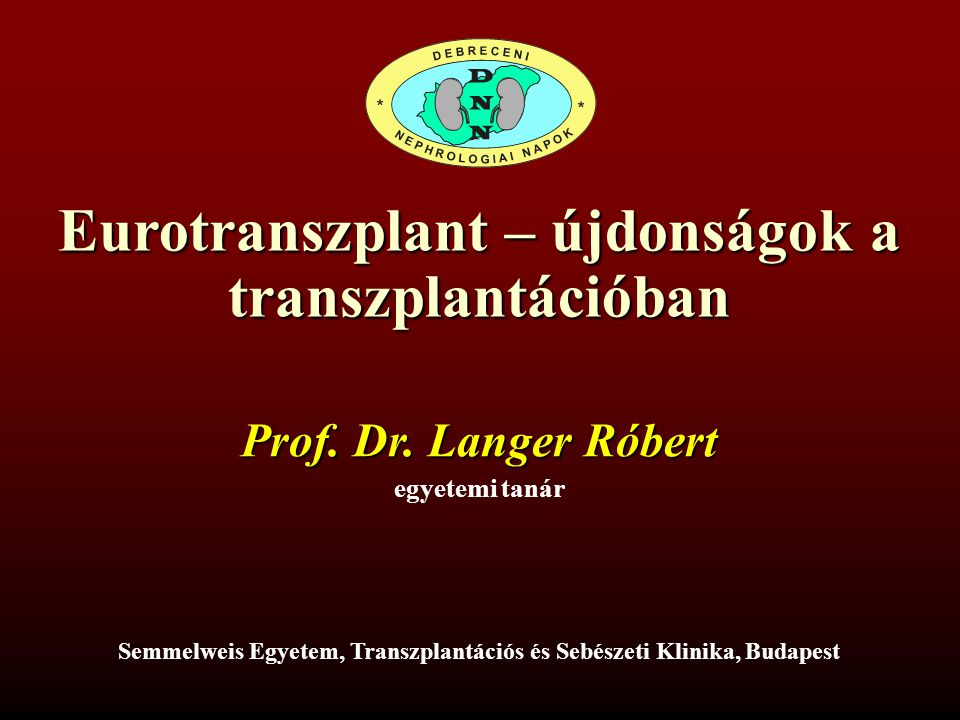 Eurotranszplant – újdonságok a transzplantációban Prof.