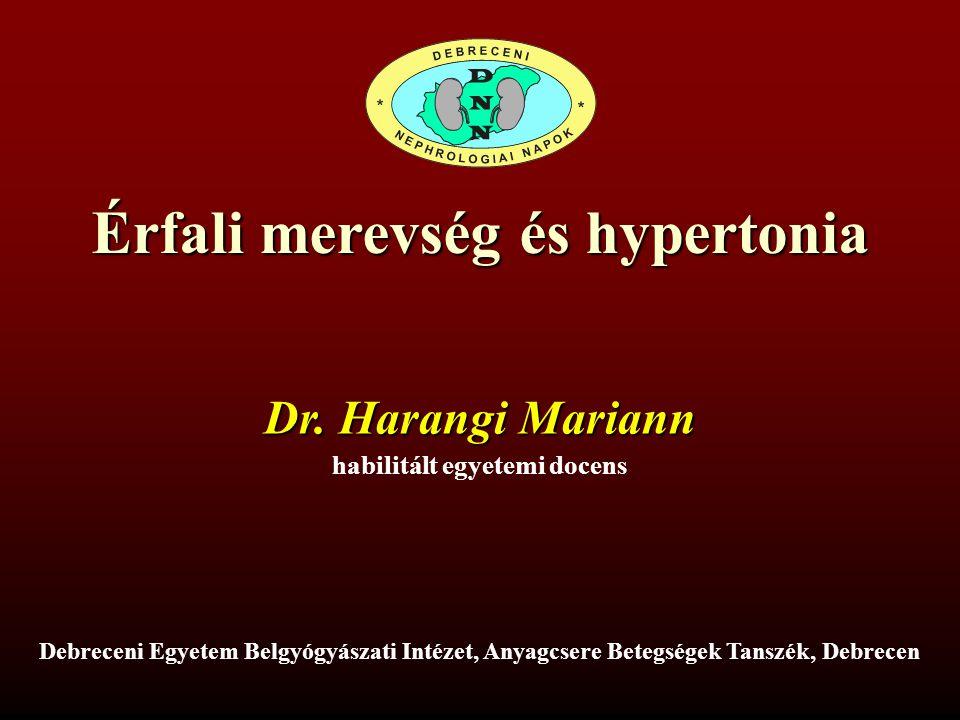 Érfali merevség és hypertonia habilitált egyetemi docens Dr. Harangi Mariann Debreceni Egyetem Belgyógyászati Intézet, Anyagcsere Betegségek Tanszék,