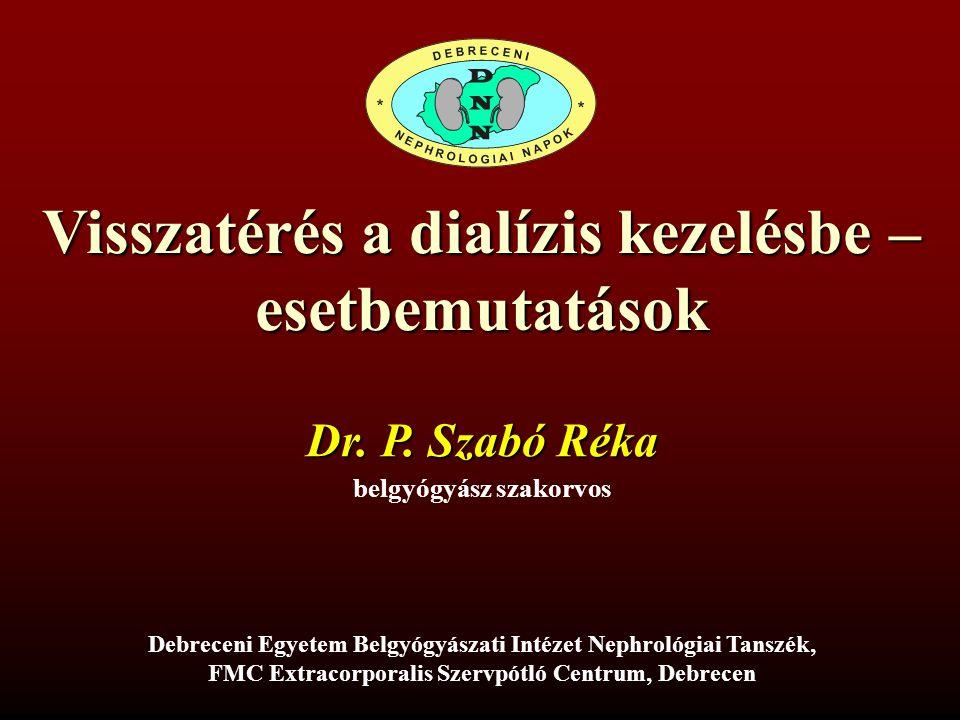 Visszatérés a dialízis kezelésbe – esetbemutatások Debreceni Egyetem Belgyógyászati Intézet Nephrológiai Tanszék, FMC Extracorporalis Szervpótló Centr