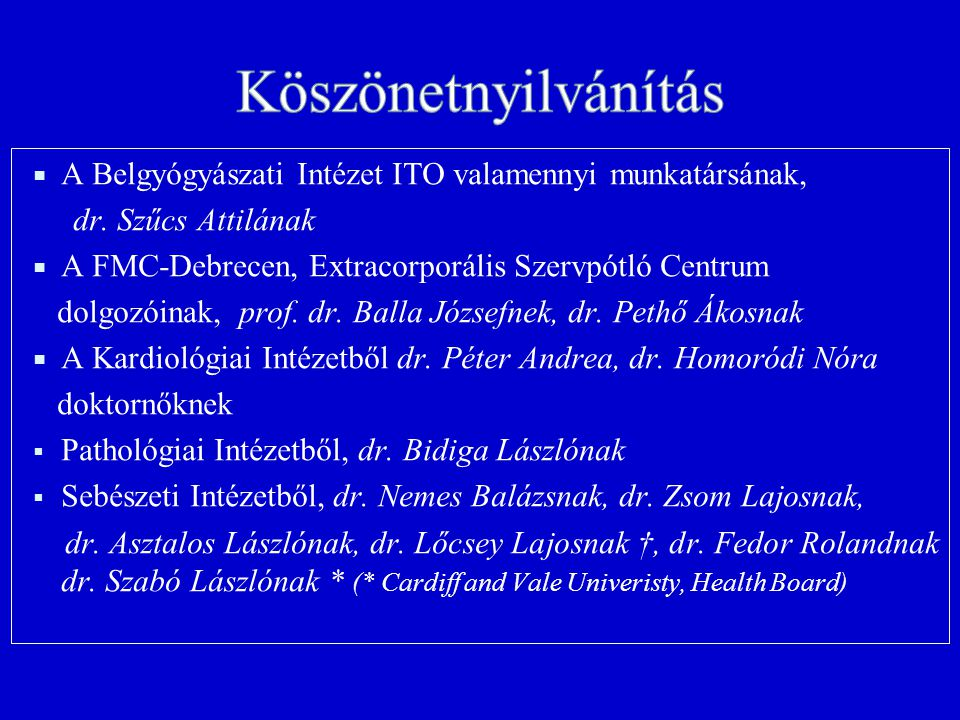  A Belgyógyászati Intézet ITO valamennyi munkatársának, dr. Szűcs Attilának  A FMC-Debrecen, Extracorporális Szervpótló Centrum dolgozóinak, prof. d
