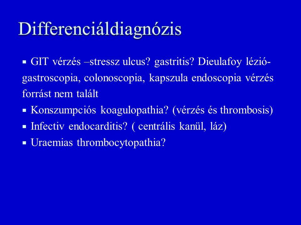  GIT vérzés –stressz ulcus? gastritis? Dieulafoy lézió- gastroscopia, colonoscopia, kapszula endoscopia vérzés forrást nem talált  Konszumpciós koag